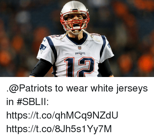 Memes, Patriotic, and White: PATRIOUS .@Patriots to wear white jerseys in #SBLII: https://t.co/qhMCq9NZdU https://t.co/8Jh5s1Yy7M