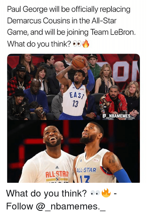 All Star, DeMarcus Cousins, and Memes: Paul George will be officially replacing  Demarcus Cousins in the All-Star  Game, and will be joining Team LeBron  What do you think?  EAS  3  NBAMEMES  KI,  ALL STALL STAR What do you think? 👀🔥 - Follow @_nbamemes._