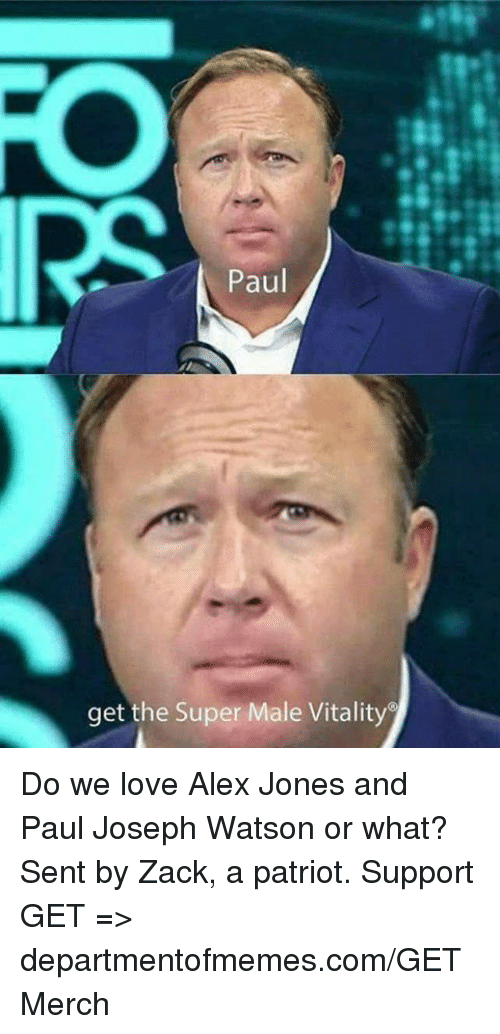 Memes, 🤖, and Super: Paul  get the Super Male Vitality Do we love Alex Jones and Paul Joseph Watson or what?  Sent by Zack, a patriot. Support GET => departmentofmemes.com/GETMerch