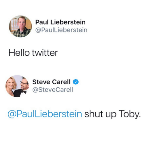 2b14664e4 Paul Lieberstein Hello Twitter Steve Carell Shut Up Toby