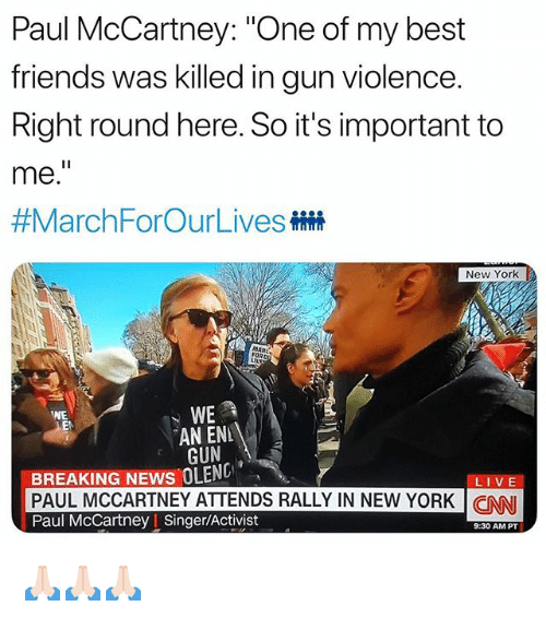 "cnn.com, Friends, and Funny: Paul McCartney: ""One of my best  friends was killed in gun violence.  Right round here. So it's important to  me.  #MarchForOurLivesHH  New York  MAR  FORD  WE  EN  AN ENL  GUN  BREAKING NEWS OLEN  PAUL MCCARTNEY ATTENDS RALLY IN NEW YORK 