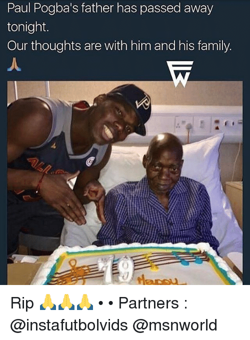 Family, Memes, and 🤖: Paul Pogba's father has passed away  tonight.  Our thoughts are with him and his family. Rip 🙏🙏🙏 • • Partners : @instafutbolvids @msnworld