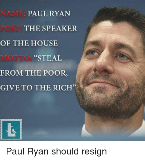 paul ryan the speaker of the house steal from the 16756081 paul ryan the speaker of the house steal from the poor give to the