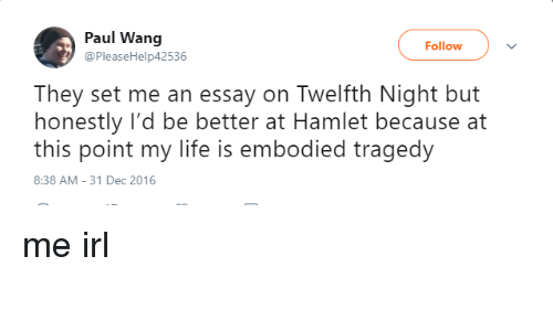 Essay Research Paper Hamlet Life And Irl Paul Wang Pleasehelp Follow They Set Me An Should Condoms Be Available In High School Essay also Essay On English Teacher Paul Wang Follow They Set Me An Essay On Twelfth Night But Honestly  Essay In English Literature