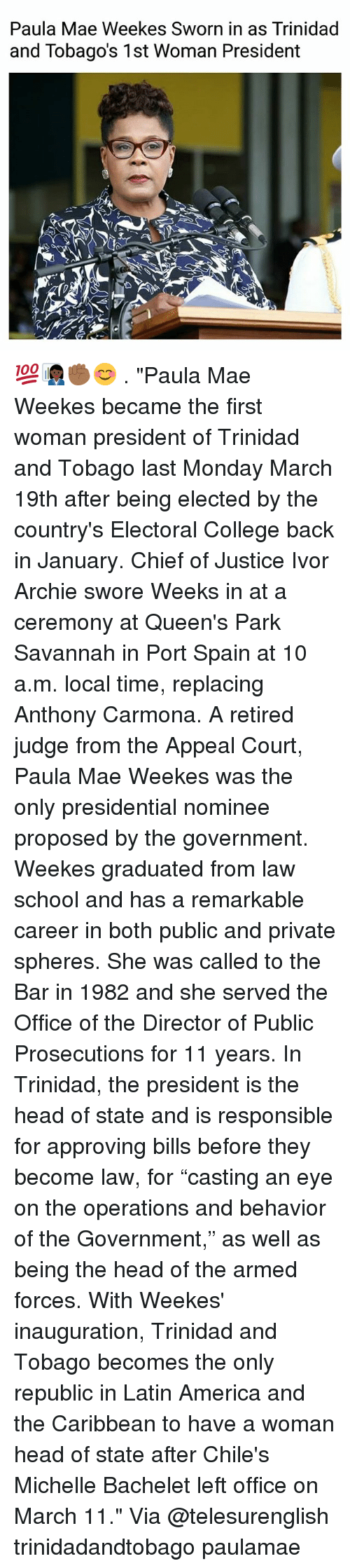 "America, College, and Head: Paula Mae Weekes Sworn in as Trinidad  and Tobago's 1st Woman President 💯👩🏿‍💼✊🏾😊 . ""Paula Mae Weekes became the first woman president of Trinidad and Tobago last Monday March 19th after being elected by the country's Electoral College back in January. Chief of Justice Ivor Archie swore Weeks in at a ceremony at Queen's Park Savannah in Port Spain at 10 a.m. local time, replacing Anthony Carmona. A retired judge from the Appeal Court, Paula Mae Weekes was the only presidential nominee proposed by the government. Weekes graduated from law school and has a remarkable career in both public and private spheres. She was called to the Bar in 1982 and she served the Office of the Director of Public Prosecutions for 11 years. In Trinidad, the president is the head of state and is responsible for approving bills before they become law, for ""casting an eye on the operations and behavior of the Government,"" as well as being the head of the armed forces. With Weekes' inauguration, Trinidad and Tobago becomes the only republic in Latin America and the Caribbean to have a woman head of state after Chile's Michelle Bachelet left office on March 11."" Via @telesurenglish trinidadandtobago paulamae"