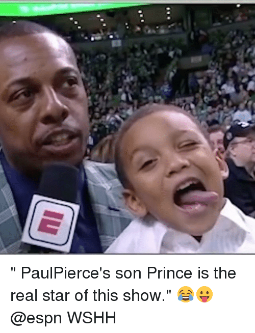 "Espn, Memes, and Prince: "" PaulPierce's son Prince is the real star of this show."" 😂😛 @espn WSHH"