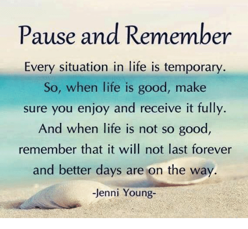 Memes, Life Is Good, and 🤖: Pause and Remember Every situation in life is temporary So, when life is good, make sure you enjoy and receive it fully. And when life is not so good remember that it will not last forever and better days are on the way. Jenni Young-