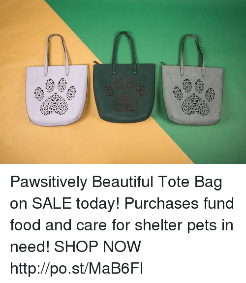 Pawsitively Beautiful Tote Bag on SALE Today! Purchases Fund Food ... e18b8824eff9c