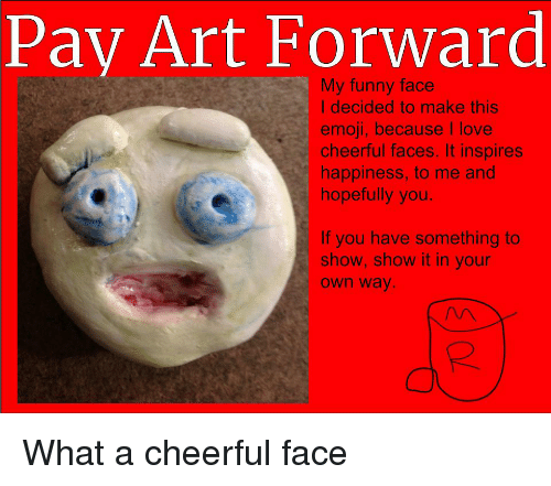 Pay Art Forward My Funny Face I Decided to Make This Emoji Because I