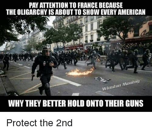 Guns, American, and France: PAY ATTENTION TO FRANCE BECAUSE  THE OLIGARCHY IS ABOUT TO SHOW EVERY AMERICAN  WHY THEY BETTER HOLD ONTO THEIR GUNS