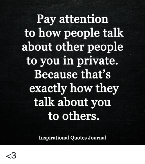 Pay Attention To How People Talk About Other People To You In