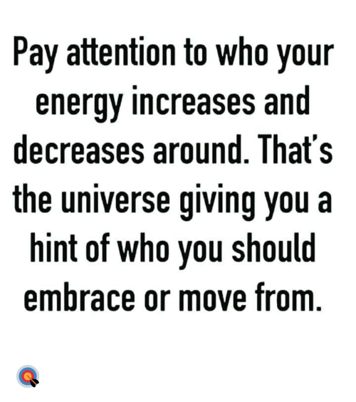 Energy, Hood, and Universe: Pay attention to who your  energy increases and  decreases around. That's  the universe giving you a  hint of who you should  embrace or move from 🎯