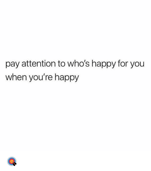 Happy, Hood, and You: pay attention to who's happy for you  when you're happy 🎯
