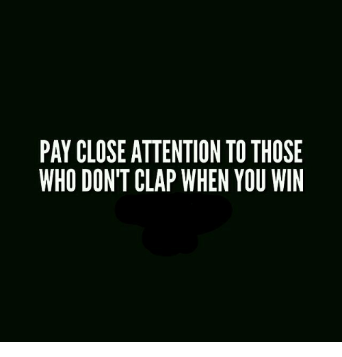 Pay Close Attention Tothose Who Don T Clap When You Win Meme On Me Me