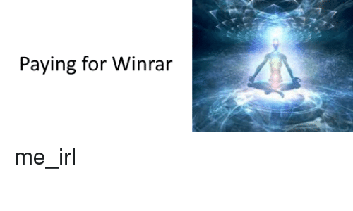 Paying for Winrar | IRL Meme on ME ME