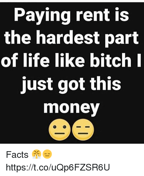 Bitch, Facts, and Life: Paying rent is  the hardest part  of life like bitch I  just got this  money Facts 😤😑 https://t.co/uQp6FZSR6U