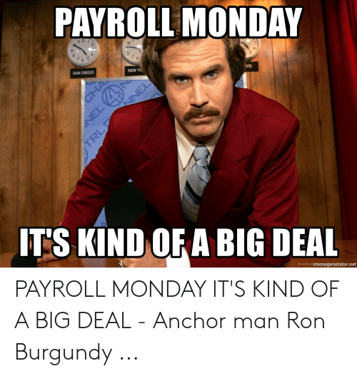 PAYROLL MONDAY 10 NEW AN DIEGO IT'S KIND OFA BIG DEAL