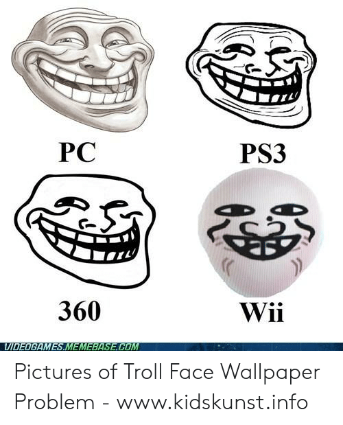 Pc Ps3 360 Wii Videogames Memebase Com Pictures Of Troll Face