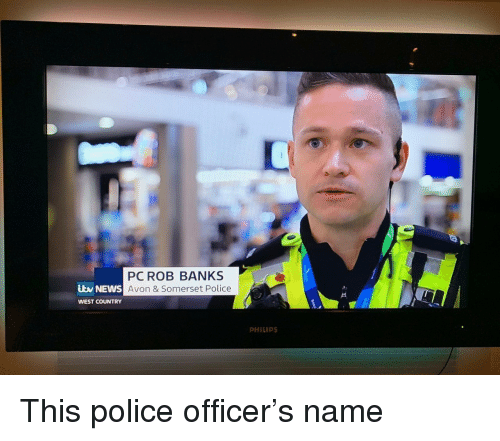 Avon, News, and Police: PC ROB BANKS  Avon & Somerset Police  ibv NEWS  WEST COUNTRY  PHILIPS This police officer's name