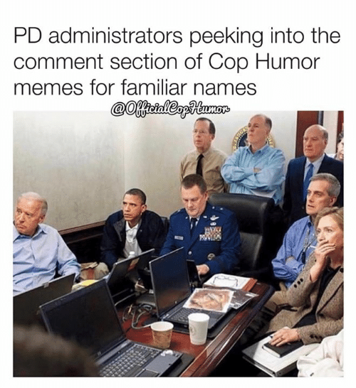 Memes, 🤖, and Cop: PD administrators peeking into the  comment section of Cop Humor  memes for familiar names
