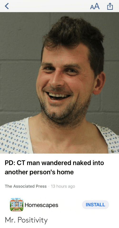 Funny, Home, and Naked: PD: CT man wandered naked into  another person's home  The Associated Press 13 hours ago  Homescapes  INSTALL Mr. Positivity