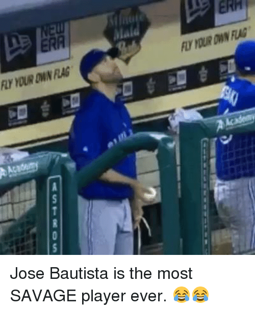Mlb, Savage, and Astros: pe  FLY YOUROWN FLAG  FLY YOUR OWN FLAG  [ASTROS Jose Bautista is the most SAVAGE player ever. 😂😂