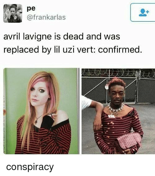 Dank Memes, Conspiracy, and Avril Lavigne: pe  @frankarlas  avril lavigne is dead and was  replaced by lil uzi vert: confirmed. conspiracy