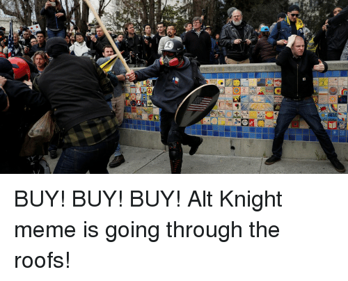 Peace Buy Buy Buy Alt Knight Meme Is Going Through The Roofs