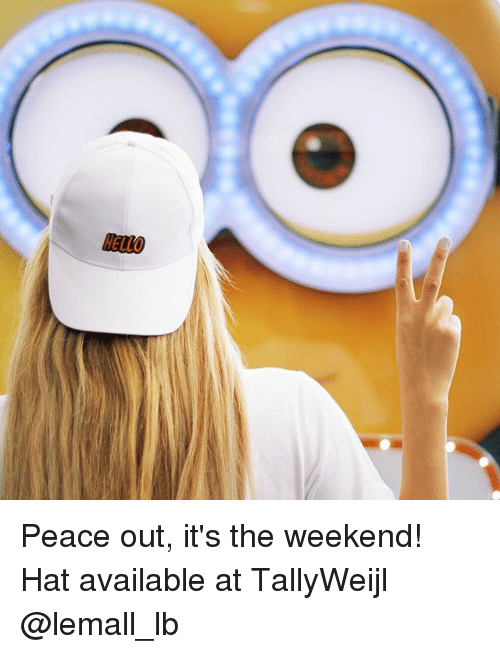 Memes, The Weekend, and Peace: Peace out, it's the weekend! Hat available at TallyWeijl @lemall_lb