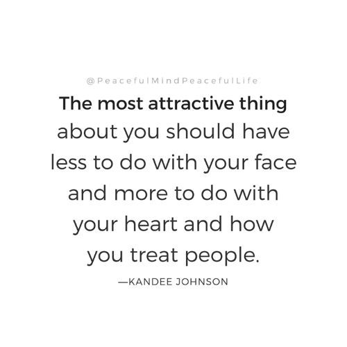 Memes, Heart, and 🤖: @ peacefulMindPeacefulLife  The most attractive thing  about you should have  less to do with your face  and more to do with  your heart and how  you treat people.  _KANDEE JOHNSON