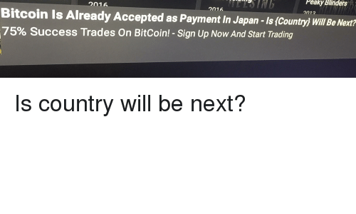 Japan, Success, and Engrish: Peaky Blinders  016  2016  2012  Bitcoin Is Already Accepted as Payment In Japan - Is (Countryj Will Be Next?  75% Success Trades On BitCoin!-Sign Up Now And Start Trading