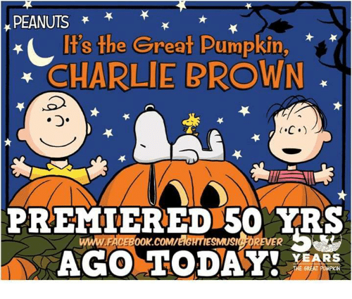 Charlie, Dank, and Browns: PEANUTS  EL It's the Great Pumpkin,  CHARLIE BROWN  C.)  PREMIERED 50 YRS  ook.coMreIGHTIESMUSICHOREVER  WAFACE  AGO TODAY!  YEARS