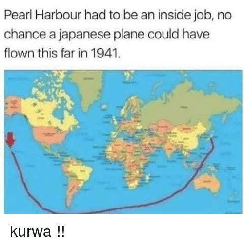 Inside Job, Japanese, and Polandball: Pearl Harbour had to be an inside job, no  chance a japanese plane could have  flown this far in 1941 kurwa !!