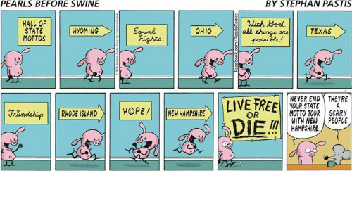Memes, Free, and Live: PEARLS BEFORE SWINE  HALL OF  STATE  WYOMING  MOTTOS  RHODE ISLAND  HOPE!  OHIO  NEW HAMPSHIRE  BY STEPHAN PASTIS  With Bond  all  TEXAS  NEVER END THEYRE  LIVE FREE  YOUR STATE A  MOTTO TOUR SCARY  OR  WITH NEW PEOPLE  DIEM  HAMPSHIRE