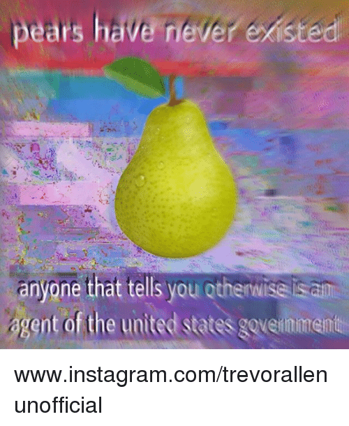 Instagram, United, and Nihilist: pears have  anyone that tells you otherwise is am  gent of the united sates govecmimeaie  sates goveinime www.instagram.com/trevorallenunofficial