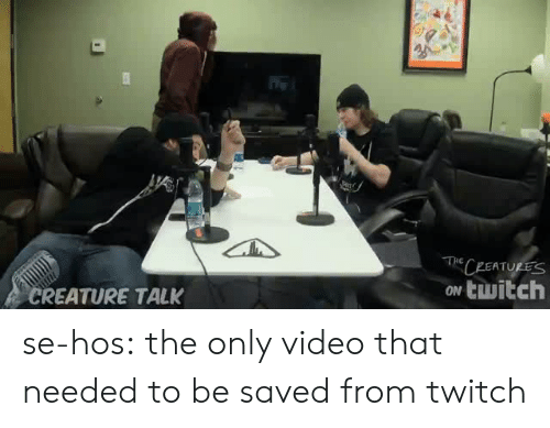 Tumblr, Twitch, and Blog: PEATURES  ow twitch  REATURE TALK se-hos:  the only video that needed to be saved from twitch