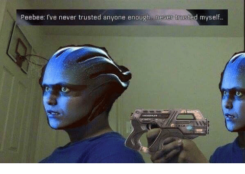 Video Games and Enough: Peebee: I've never trusted anyone enough never trusted myself..