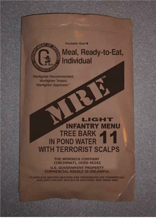 Ohio, Seal, and Tree: Peelable Seal +  Meal, Ready-to-Eat,  Individual  Wartighter Recommended  Warfighter Tested  Warfighter Approved  LIGHT  INFANTRY MENU  TREE BARK  IN POND WATER  WITH TERRORIST SCALPS  THE WORNICK COMPANY  CINCINNATI, OHIO 45242  U.S. GOVERNMENT PROPERTY  COMMERCIAL RESALE IS UNLAWFUL  LAHELESS RATION HEATERS ARE PROHIIITEO ON COMMERCIAL  AIIILIES UNLESS 51A LED IN ORIGINAL HRE HEMu nAG