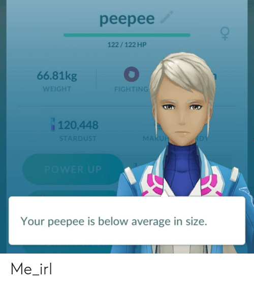 Irl, Me IRL, and Stardust: peepee  122/122 HP  66.81kg  WEIGHT  FIGHTING  120,448  STARDUST  MAKU  DY  Your peepee is below average in size. Me_irl