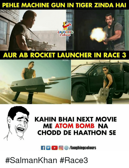 Movie, Tiger, and Machine Gun: PEHLE MACHINE GUN IN TIGER ZINDA HAI  LAUGHING  AUR AB ROCKET LAUNCHER IN RACE 3  KAHIN BHAI NEXT MOVIE  ME ATOM BOMB NA  CHODD DE HAATHON SE  回參/laughingcolours #SalmanKhan #Race3