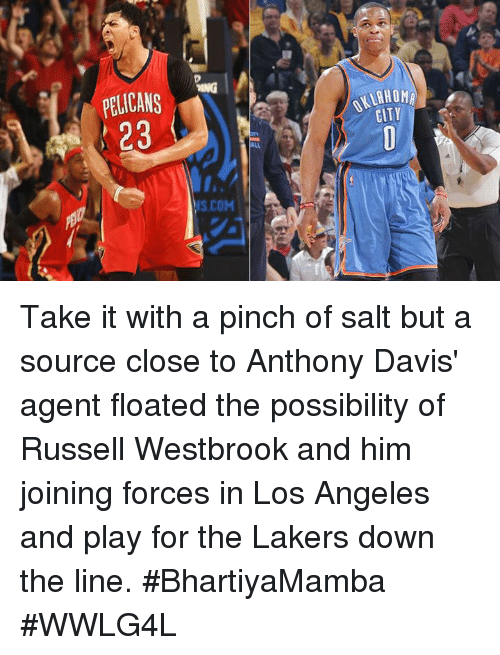 Memes, Russell Westbrook, and Anthony Davis: PELICANS ーーー  23  NKLAHOMy  S COM  OY  HT  IT  D  CA 3  AN 3  IC 2  Eli 2 Take it with a pinch of salt but a source close to Anthony Davis' agent floated the possibility of Russell Westbrook and him joining forces in Los Angeles and play for the Lakers down the line.  #BhartiyaMamba #WWLG4L