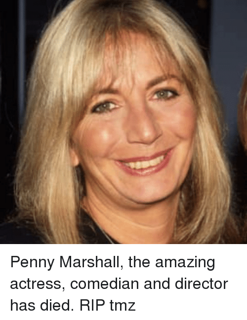 Memes, Amazing, and 🤖: Penny Marshall, the amazing actress, comedian and director has died. RIP tmz
