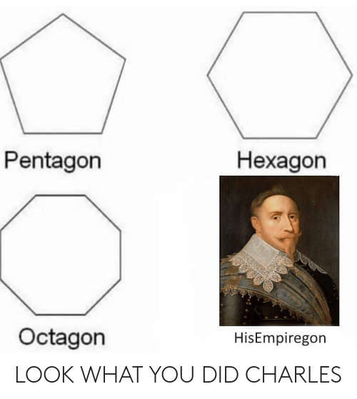 Hexagon, History, and Pentagon: Pentagon  Hexagon  Octagon  HisEmpiregon LOOK WHAT YOU DID CHARLES