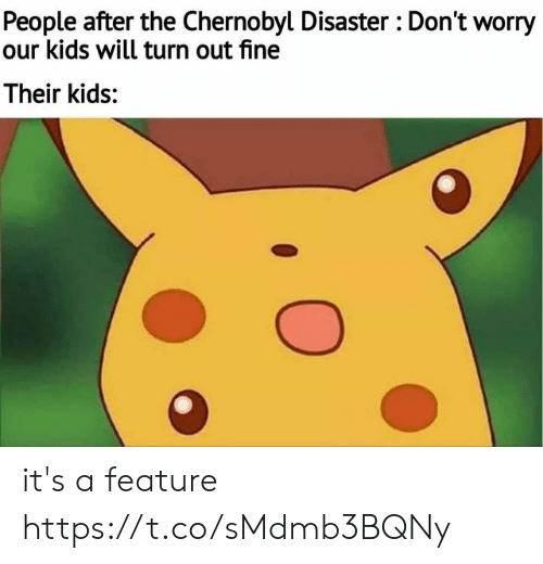 Kids, Chernobyl, and Will: People after the Chernobyl Disaster : Don't worry  our kids will turn out fine  Their kids: it's a feature https://t.co/sMdmb3BQNy