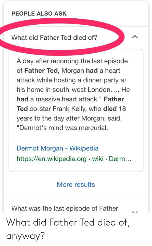 PEOPLE ALSO ASK What Did Father Ted Died Of? A Day After