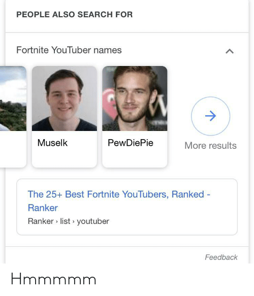 PEOPLE ALSO SEARCH FOR Fortnite YouTuber Names Muselk PewDiePie More