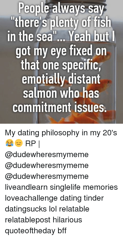 people always say there s plenty of fish in the sea yeah but got my