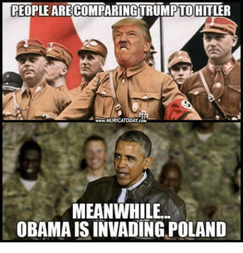 people are comparing trumpto hitler meanwhile obama is invading poland 12216352 ✅ 25 best memes about most offensive memes most offensive memes