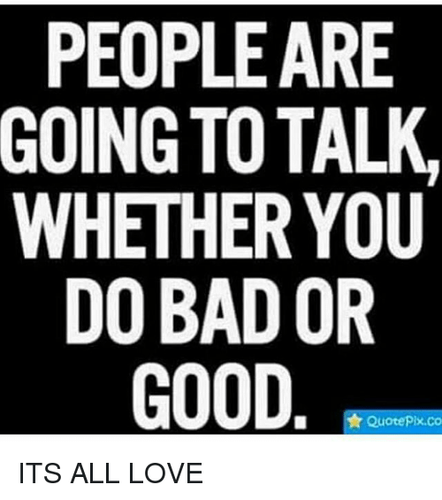 People Are Going To Talk Whether You Do Bad Or Good Quote Pixco Its