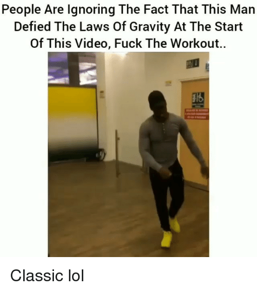 Funny, Lol, and Fuck: People Are lgnoring The Fact That This Man  Defied The Laws Of Gravity At The Start  Of This Video, Fuck The Workout.. Classic lol